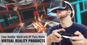 Enter Another World with NY Party Works Virtual Reality Products