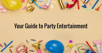 Your Guide to Party Entertainment